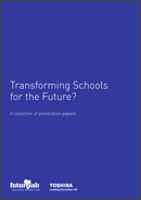 Transforming Schools for the Future? A collection of provocation papers