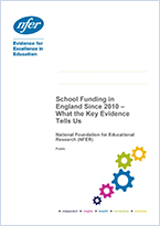 School Funding in England Since 2010 - What the key Evidence Tells Us