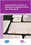 A good practice overview of fostering and adoption activity: Case study reports