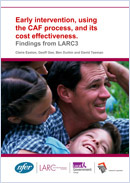 Early intervention, using the CAF process, and its cost effectiveness: Findings from LARC3